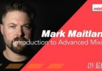 Mark Maitland Introduction to Advanced Mixing